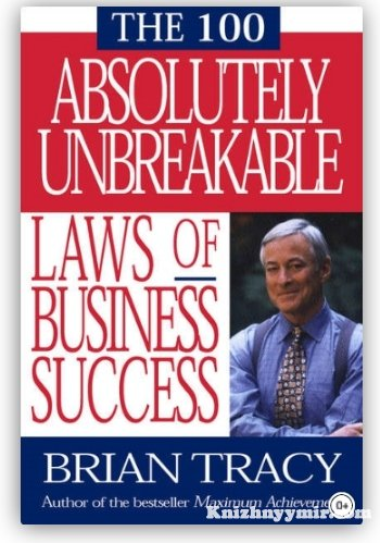 100 Absolutely Unbreakable Laws of Business Success